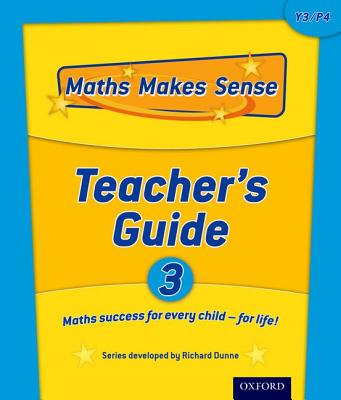Maths Makes Sense: Y3: Teacher's Guide: 3 - Dunne, Richard, and Dunne, Carrie