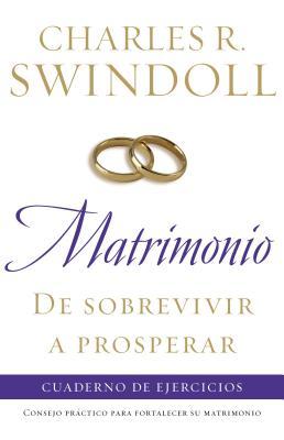 Matrimonio: de Sobrevivir A Prosperar: Cuaderno de Ejercicios - Swindoll, Charles R, Dr.