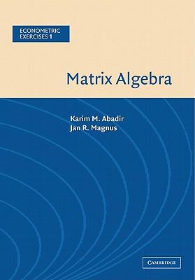 Matrix Algebra - Abadir, Karim M., and Magnus, Jan R.