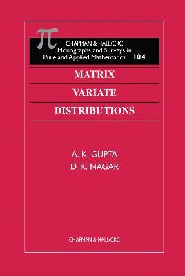 Matrix Variate Distributions - Gupta, A K, and Nagar, D K