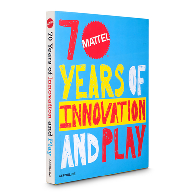 Mattel 70 Years of Innovation and Play - Assouline (Compiled by)