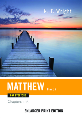 Matthew for Everyone, Part 1-Enlarged Print Edition: Chapters 1-15 - Wright, N T