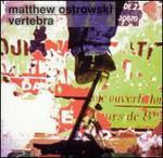 Matthew Ostrowski: Vertebra