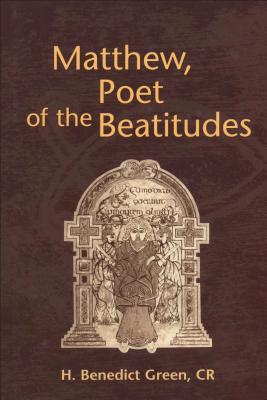 Matthew, Poet of the Beatitudes - Green, H Benedict, and Green, Benedict H