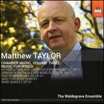 Matthew Taylor: Chamber Music, Vol. 3 - Music for Winds