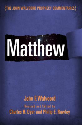 Matthew - Walvoord, John F, Th.D., and Dyer, Charles H, and Rawley, Philip E (Editor)