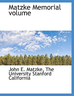 Matzke Memorial Volume - Matzke, John E 1862-1910, and The University Stanford California, University Stanford California (Creator), and The...