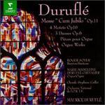 "Maurice Durufl�: Messe ""Cum Jubilo"" Op. 11; 4 Motets Op. 10; 3 Danses Op. 6; Organ Works"