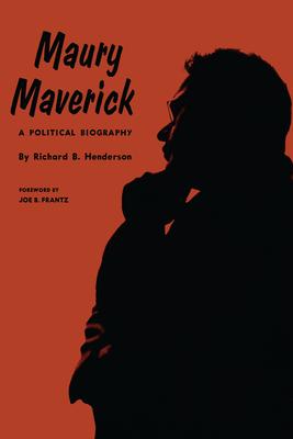 Maury Maverick: A Political Biography - Henderson, Richard B