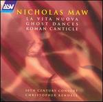 Maw: La Vita Nuova; Ghost Dances; Roman Canticle