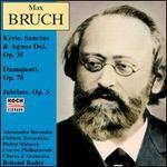 Max Bruch: Kyrie, Sanctus & Agnus Dei, Op. 35; Damajanti, Op. 78; Jubilate, Op. 3