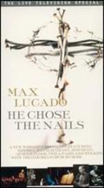Max Lucado: He Chose the Nails