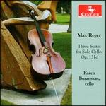 Max Reger: Three Suites for Solo Cello, Op. 131c