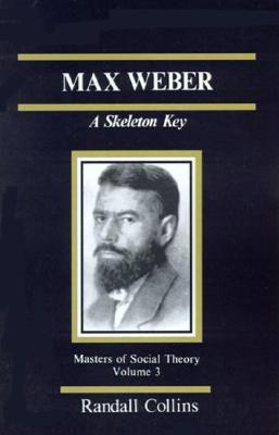 Max Weber: A Skeleton Key - Collins, Randall