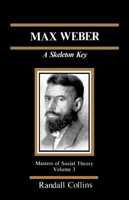 Max Weber: A Skeleton Key - Collins, Randall