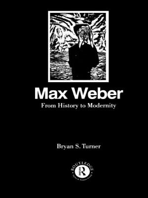 Max Weber: From History to Modernity - Turner, Bryan S, Professor, and Turner Profesor, and Turner, Profesor