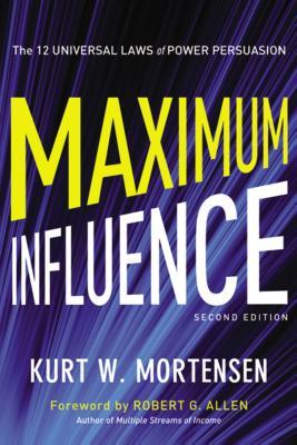 Maximum Influence: The 12 Universal Laws of Power Persuasion - Mortensen, Kurt