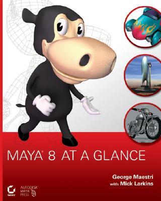 Maya 8 at a Glance - Maestri, George, and Larkins, Mick