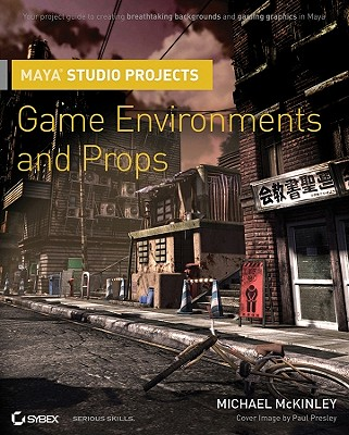 Maya Studio Projects: Game Environments and Props - McKinley, Michael, Dr.