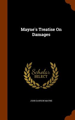 Mayne's Treatise on Damages - Mayne, John Dawson
