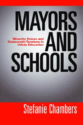 Mayors and Schools: Minority Voices and Democratic Tensions in Urban Education - Chambers, Stefanie