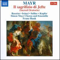 Mayr: Il sacrifizio di Jefte - Frank Hauk (harpsichord); Hrachuhí Bassénz (soprano); Jochen Kupfer (bass); Robert Sellier (tenor);...