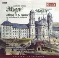 Mayr: Mass in C minor; Mozart: Unknown Choral Works - Marina Ulewicz (soprano); Thomas Cooley (tenor); Thomas Gropper (bass); Franz Hauk (conductor)
