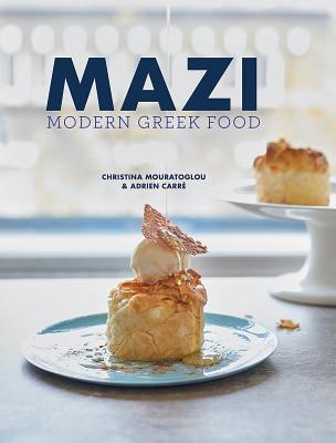 Mazi: Modern Greek Food - Mouratoglou, Christina, and Carre, Adrien