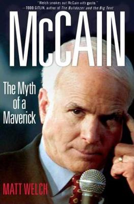 McCain: The Myth of a Maverick - Welch, Matt