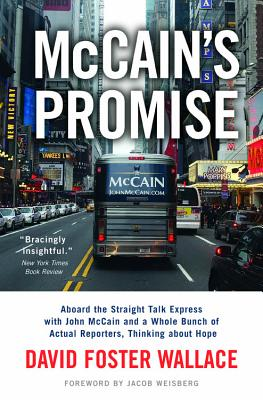 McCain's Promise: Aboard the Straight Talk Express with John McCain and a Whole Bunch of Actual Reporters, Thinking about Hope - Wallace, David Foster, and Weisberg, Jacob (Foreword by)