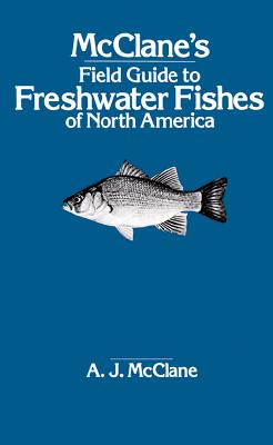 McClane's Field Guide to Freshwater Fishes of North America - McClane, Albert Jules, and McClane, A J
