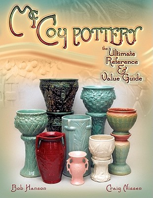 McCoy Pottery the Ultimate Reference & Value Guide - Hanson, Bob, and Nissen, Craig