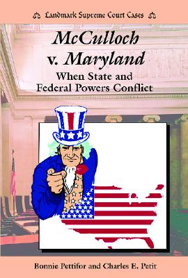 McCulloch V. Maryland: When State and Federal Powers Conflict - Pettifor, Bonnie, and Petit, Charles E