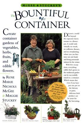 McGee & Stuckey's Bountiful Container: Create Container Gardens of Vegetables, Herbs, Fruits, and Edible Flowers - Stuckey, Maggie, and McGee, Rose Marie Nichols