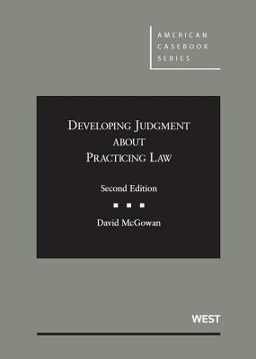 McGowan's Developing Judgment about Practicing Law, 2D - McGowan, David