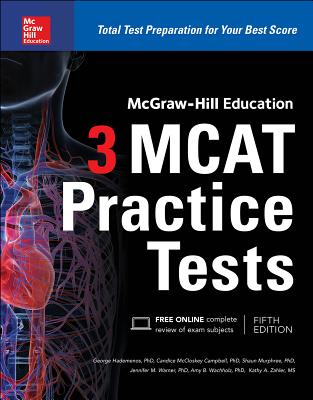 McGraw-Hill Education 3 MCAT Practice Tests, Third Edition - Hademenos, George J, and McCloskey Campbell, Candice, and Murphree, Shaun