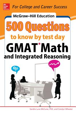 McGraw-Hill Education 500 GMAT Math and Integrated Reasoning Questions to Know by Test Day - McCune, Sandra Luna, and Wheater, Carolyn C.