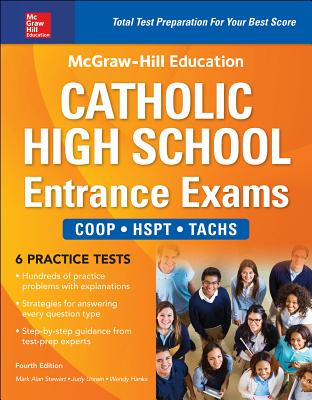 McGraw-Hill Education Catholic High School Entrance Exams, Fourth Edition - Hanks, Wendy, and Stewart, Mark Alan, and Unrein, Judy