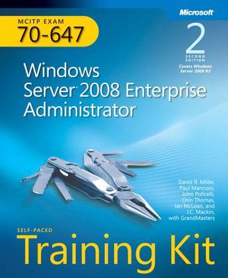 MCITP Self-Paced Training Kit (Exam 70-647): Windows Server 2008 Enterprise Administrator - Miller, David R, and Policelli, John, and Mancuso, Paul A