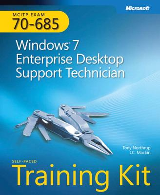 MCITP Self-Paced Training Kit (Exam 70-685): Windows 7 Enterprise Desktop Support Technician - Northrup, Tony, and Mackin, J C