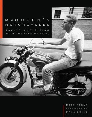 McQueen's Motorcycles: Racing and Riding with the King of Cool - Stone, Matt, and Ekins, Dave (Foreword by)