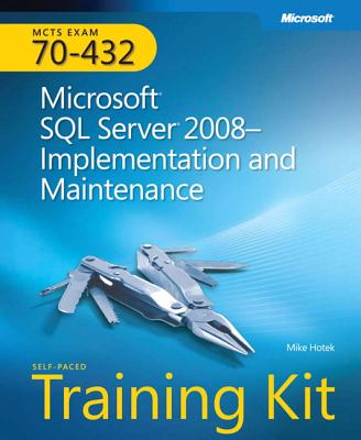MCTS Self-Paced Training Kit (Exam 70-432): Microsoft SQL Server 2008--Implementation and Maintenance - Hotek, Mike