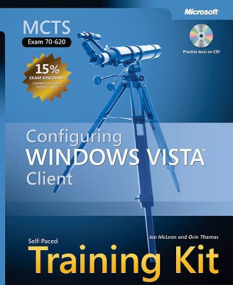 MCTS Self-Paced Training Kit (Exam 70-620): Configuring Windows Vista Client - McLean, Ian, and Thomas, Orin