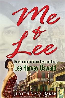 Me & Lee: How I Came to Know, Love and Lose Lee Harvey Oswald - Baker, Judyth Vary, and Marrs, Jim (Afterword by)