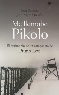 Me Llamaba Pikolo: El Testimonio de Un Companero de Primo Levi - Samuel, Jean, and Dreyfus, Jean-Marc