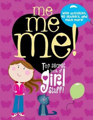 Me Me Me! : Top Secret Book of Girl Stuff! - Parragon