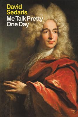 Me Talk Pretty One Day - Sedaris, David