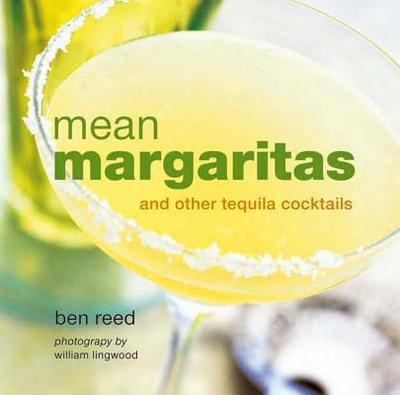 Mean Margaritas: and Other Tequila Cocktails - Reed, Ben