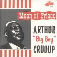 "Mean Ol' Frisco - Arthur ""Big Boy"" Crudup"