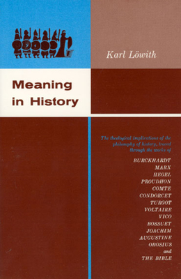 Meaning in History: The Theological Implications of the Philosophy of History - Lowith, Karl